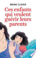 Un coup de cœur de lecture : «Ces enfants qui veulent guérir leurs parents» de Bruno Clavier